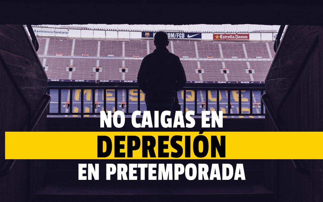 ¿Cómo no caer en depresión en pretemporada?