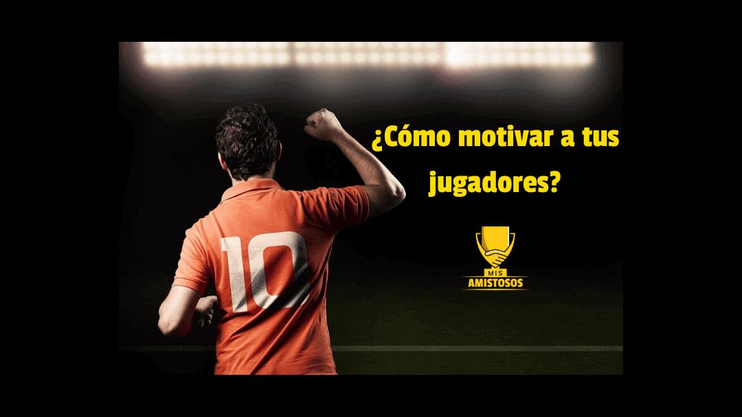 ¿Cómo motivar a tus jugadores?