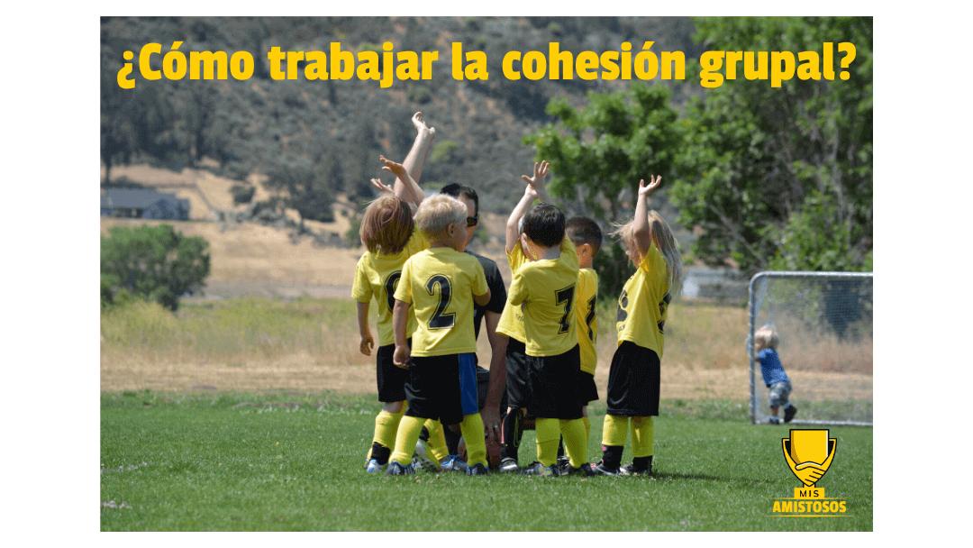 ¿Cómo trabajar la cohesión grupal?