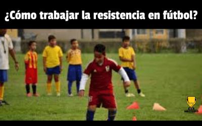 ¿Cómo trabajar la resistencia en fútbol?
