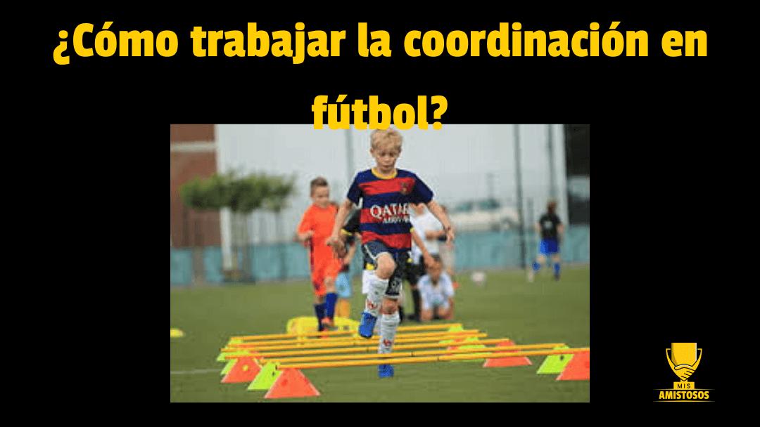 ¿Cómo trabajar la coordinación en fútbol?