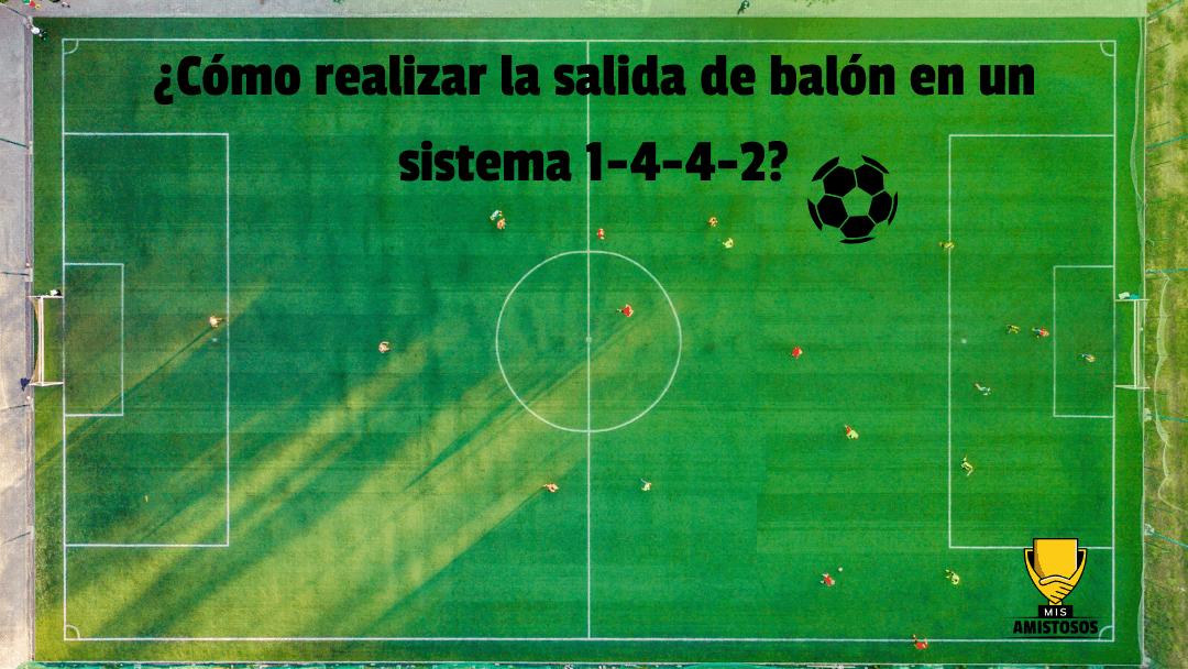 ¿Cómo realizar la salida de balón en un sistema 1-4-4-2