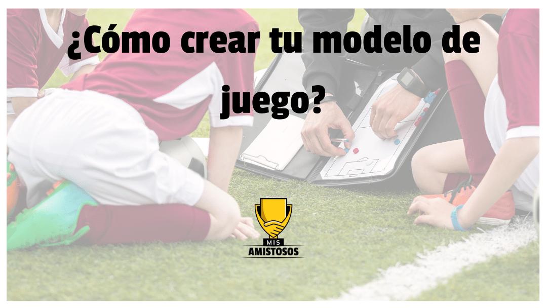 ¿Cómo-crear-tu-modelo-de-juego?